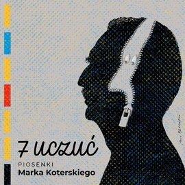 7 uczuć. Piosenki Marka Koterskiego (wersja z autografem)