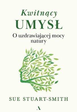 Kwitnący umysł. O uzdrawiającej mocy natury